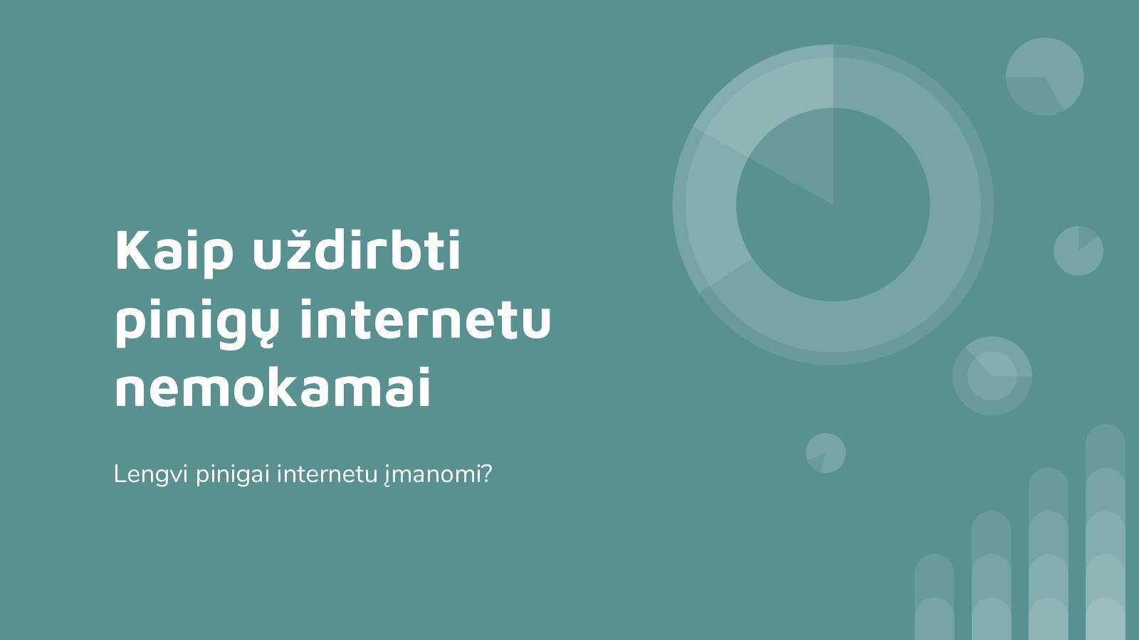 dirbti internete realius pinigus be investicijų)